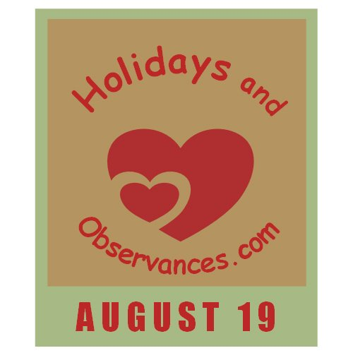 August 19 Information from the Holidays and Observances Website
