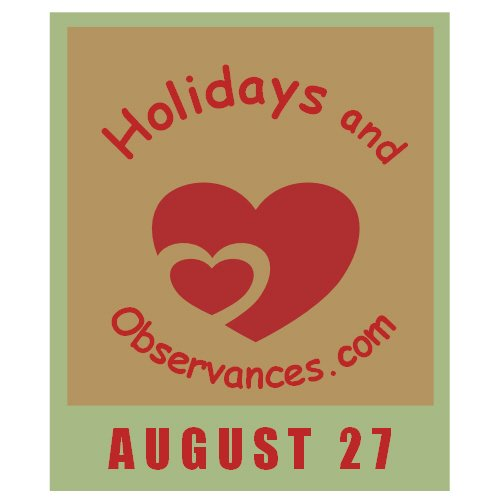 August 27 Information from the Holidays and Observances Website