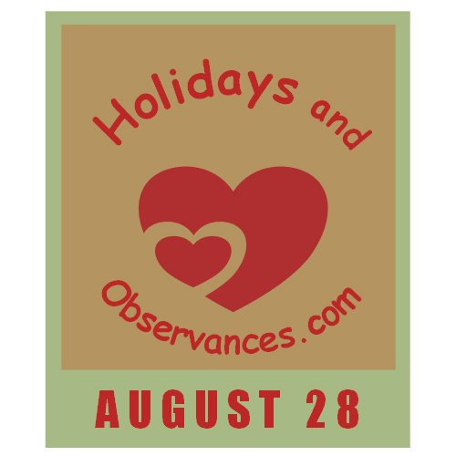 August 28 Information from the Holidays and Observances Website