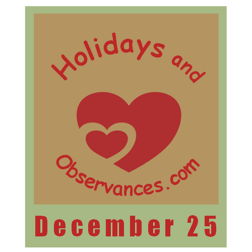 December 25 - Information from the Holidays and Observances Website