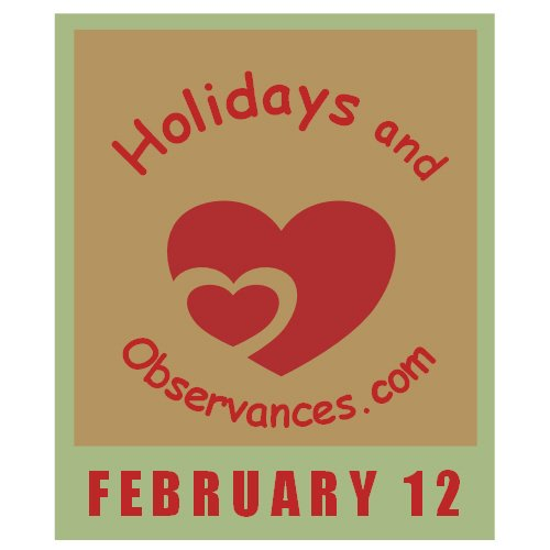 February 12 Information from the Holidays and Observances Website