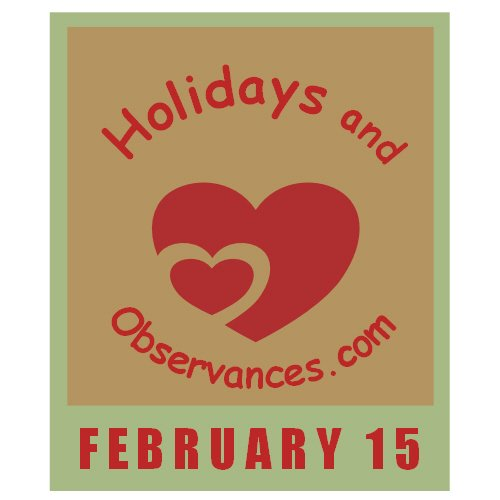 February 15 Information from the Holidays and Observances Website
