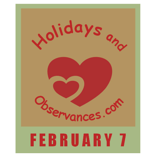 February 7 Information from the Holidays and Observances Website