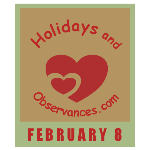 February 8 Information from the Holidays and Observances Website