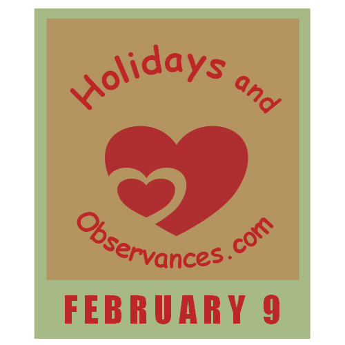 February 9 Information from the Holidays and Observances Website