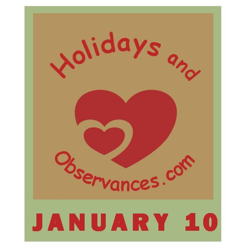 January 10 Information from the Holidays and Observances Website