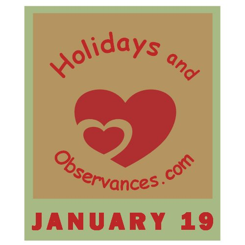 January 19 Information from the Holidays and Observances Website