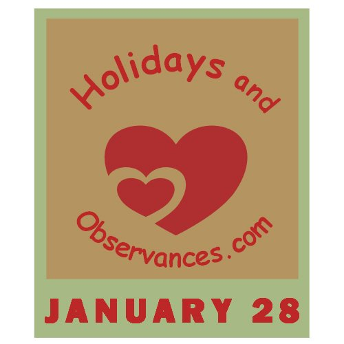 January 28 Information from the Holidays and Observances Website