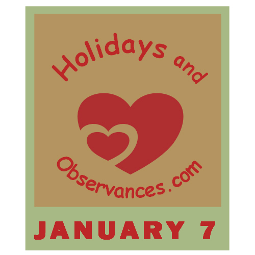January 7 Information from the Holidays and Observances Website