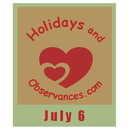 July 6 Information from the Holidays and Observances Website
