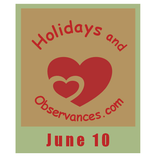 June 10 Information from the Holidays and Observances Website