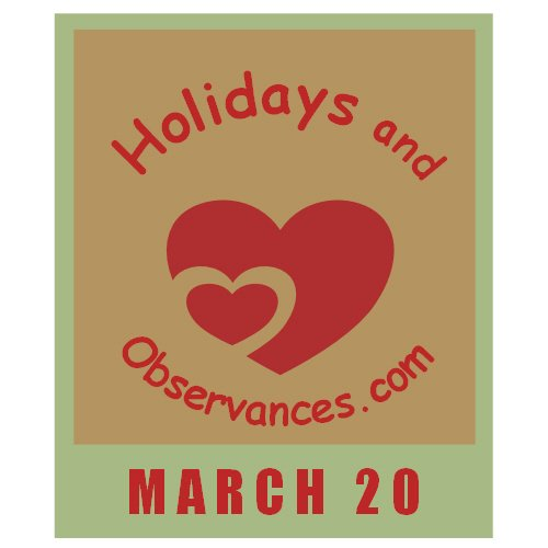 March 20 Information from the Holidays and Observances Website