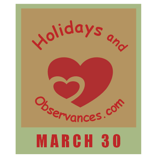 March 30 Information from the Holidays and Observances Website