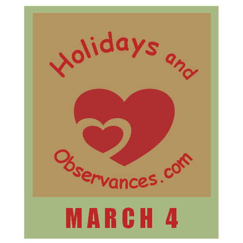 March 4 Information from the Holidays and Observances Website