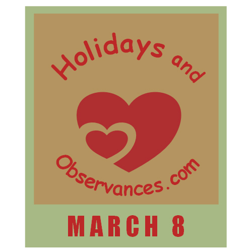 March 8 Information from the Holidays and Observances Website