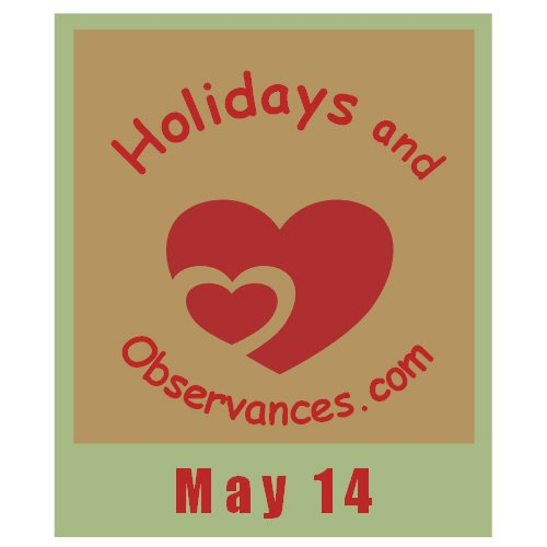 May 14 Information from the Holidays and Observances Website