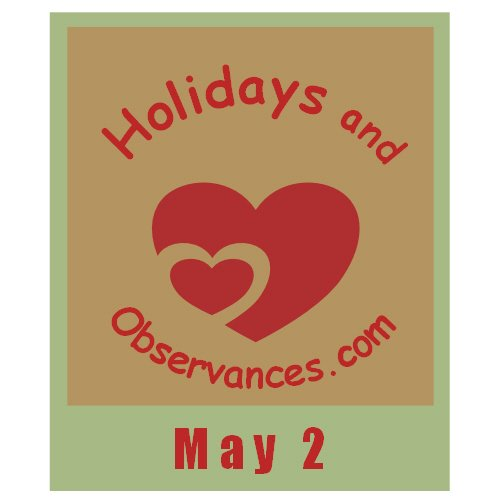 May 2 Information from the Holidays and Observances Website