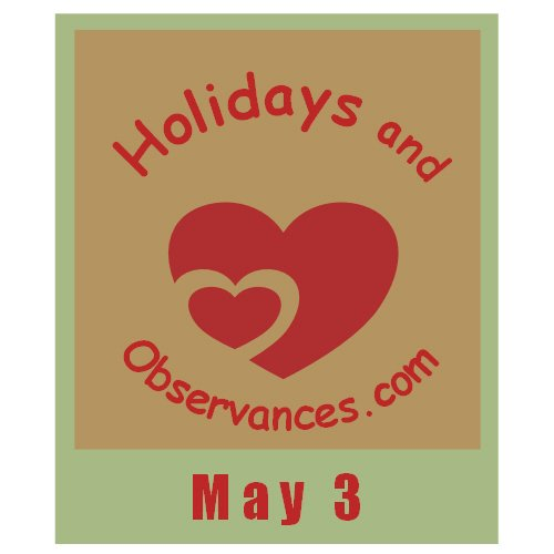 May 3 Information from the Holidays and Observances Website
