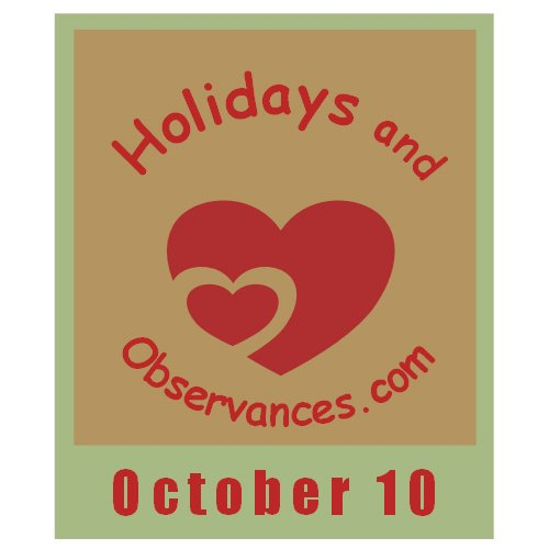 October 10 Information from the Holidays and Observances Website