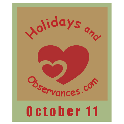 October 11 Information from the Holidays and Observances Website