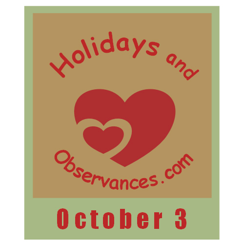 October 3 Information from the Holidays and Observances Website