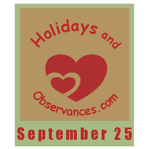September 25 Information from the Holidays and Observances Website