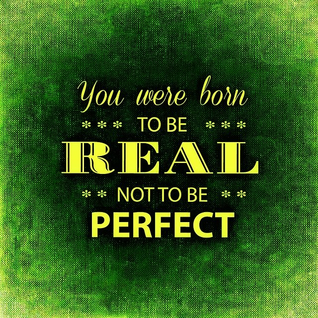 You Were Born to be Real....Not to be Perfect!